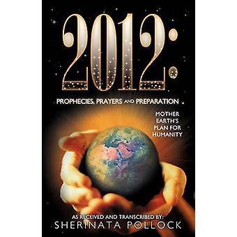 2012 prophéties prières et préparation mère terre Plan pour l'humanité de Pollock & Sherinata