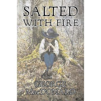 Salted with Fire by George Macdonald Fiction Classics Action  Adventure by MacDonald & George