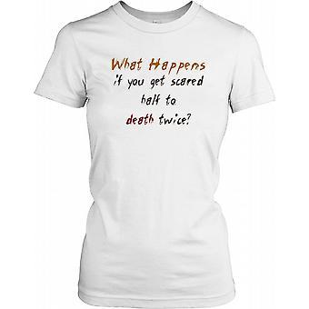 Que faire si vous obtenez la moitié peur de la mort deux fois? Mesdames T-shirt