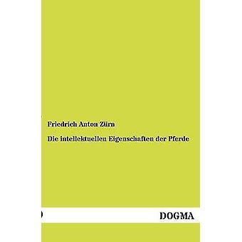 Die intellektuellen Eigenschaften der Pferde by Zrn & Friedrich Anton