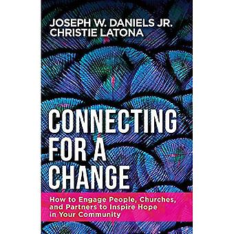 Raccordement pour un changement: comment impliquer les gens, les églises et les partenaires d'inspirer l'espoir dans votre communauté