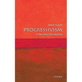 Progressivism - A Very Short Introduction by Walter T. K. Nugent - 978