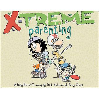 X-Treme Parenting - A Baby Blues Treasury by Rick Kirkman - Jerry Scot