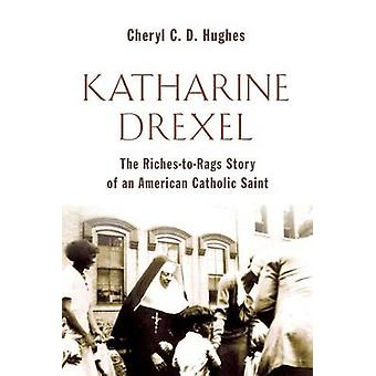 Katharine Drexel - Mystery - Mission - Spirituality - and Sainthood by