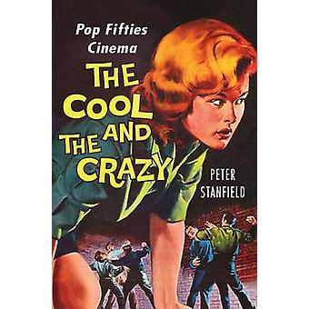 The Cool and the Crazy - Pop Fifties Cinema by Peter Stanfield - 97808
