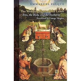 The Wedding Feast of the Lamb - Eros - the Body - and the Eucharist by