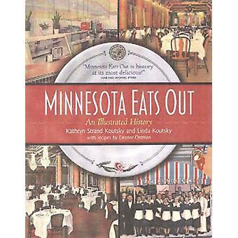 Minnesota Eats out - An Illustrated History by Kathryn Strand Koutsky