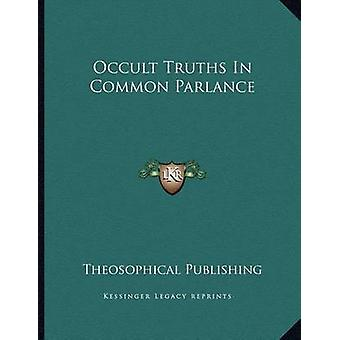 Occult Truths in Common Parlance by Theosophical Publishing - 9781163