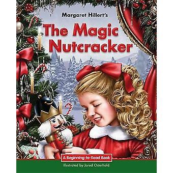 The Magic Nutcracker by Margaret Hillert - 9781603579438 Book