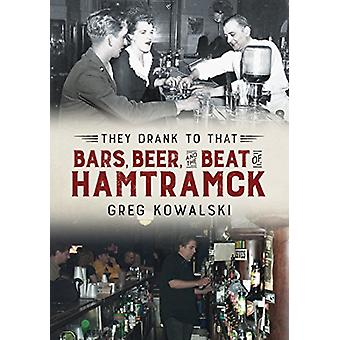 They Drank to That - Bars - Beer and the Beat of Hamtramck by Greg Kow