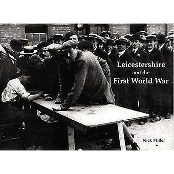 Leicestershire and the First World War by Nick Miller - 9781840337600