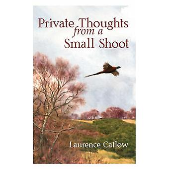 Private Thoughts from a Small Shoot by Laurence Catlow - 978187367468