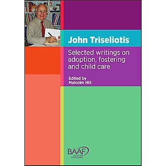 John Triseliotis - Selected Writings on Adoption - Fostering and Child
