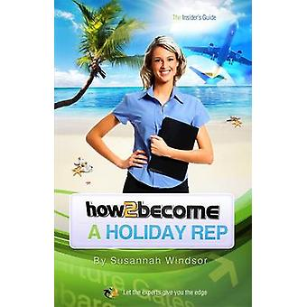 How to Become a Holiday Rep - The Insider's Guide by Susannah Windsor