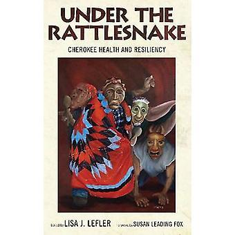 Under the Rattlesnake - Cherokee Health and Resiliency by Lisa J. Lefl