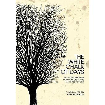 The White Chalk of Days - The Contemporary Ukrainian Literature Series