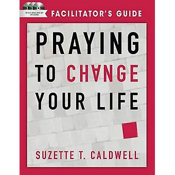 Praying to Change Your Life Facilitator's Guide with DVD by Suzette T