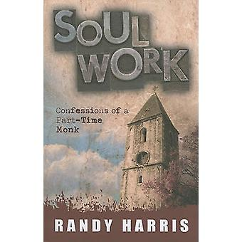 Soul Work - Confessions of a Part-Time Monk by Randy Harris - 97808911