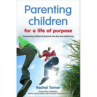 Parenting Children for a Life of Purpose by Turner & Rachel