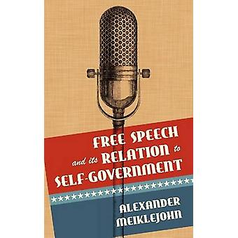 Free Speech and Its Relation to SelfGovernment by Meiklejohn & Alexander