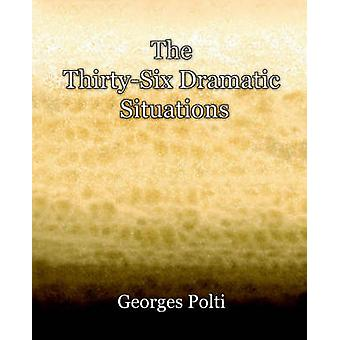 The ThirtySix Dramatic Situations 1917 von Polti & Georges