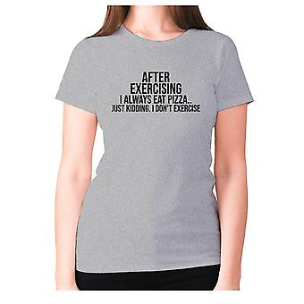 Womens funny gym t-shirt slogan tee ladies workout - After exercising I always eat pizza.. just kidding. I don't exercise