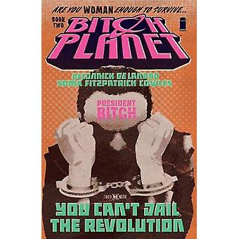Bitch Planet Volume 2 President Bitch by Kelly Sue DeConnick