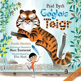 Paid Byth a Goglais TeigrNever Tickle a Tiger by Pamela Butchart & Translated by Elin Meek & Illustrated by Marc Boutavant