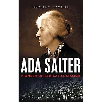 Ada Salter Pioneer of Ethical Socialism by Taylor & Graham