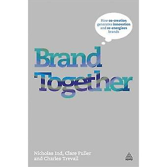 Brand Together - How Co-Creation Generates Innovation and Re-energizes