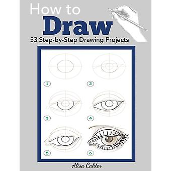 How to Draw 53 StepbyStep Drawing Projects by Calder & Alisa