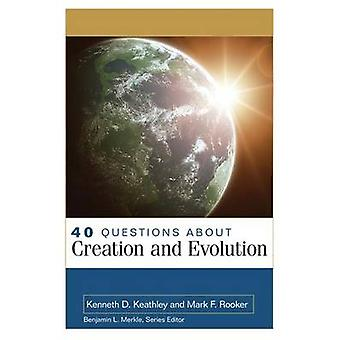 40 Questions About Creation and Evolution by Kenneth Keathley & Mark F Rooker