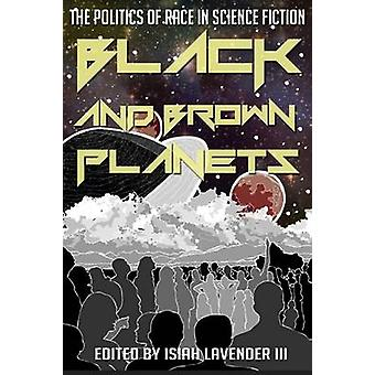 Black and Brown Planets The Politics of Race in Science Fiction by Lavender & Isiah & III