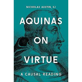 Aquinas on Virtue A Causal Reading by Austin & Nicholas