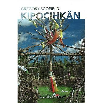 Kipochihkan - Poems New and Selected by Gregory Scofield - 97808897122