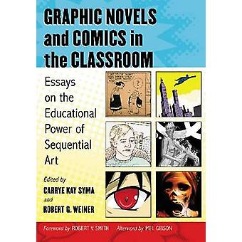 Graphic Novels and Comics in the Classroom Essays on the Educational Power of Sequential Art by Syma & Carrye Kay
