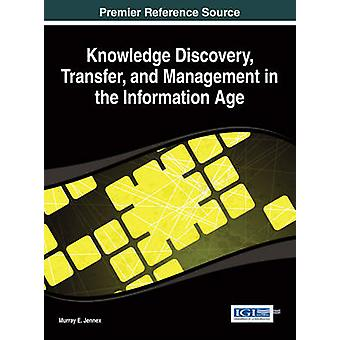 Knowledge Discovery Transfer and Management in the Information Age by Murray E. & Jennex