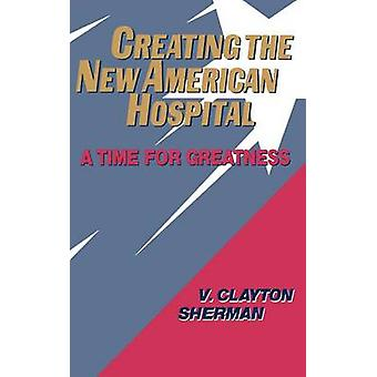 Das New American Hospital A Time for Greatness von Sherman & V. Clayton