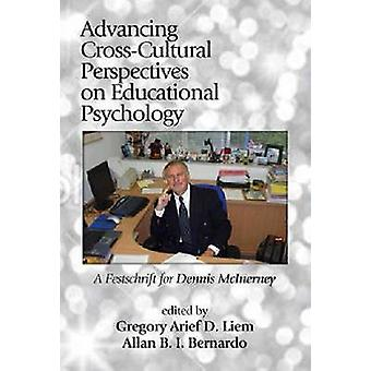 Advancing CrossCultural Perspectives on Educational Psychology A Festschrift for Dennis M. McInerney by Liem & Gregory Arief D.