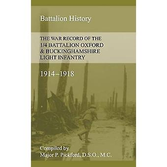 WAR RECORD OF THE 14 BATTALION OXFORD  BUCKINGHAMSHIRE LIGHT INFANTRY 19141918 by Pickford & P