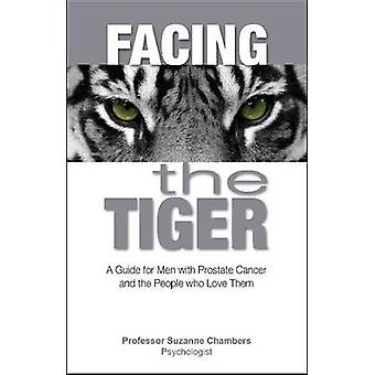 Facing the Tiger A Guide for Men with Prostate Cancer and the People Who Love Them by Chambers & Suzanne