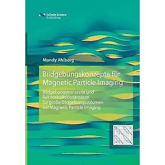 Bildgebungskonzepte fr Magnetic Particle Imaging by Ahlborg & Mandy