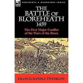 The Battle of Bloreheath 1459 the First Major Conflict of the Wars of the Roses by Twemlow & Francis Randle