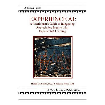 Experience AI A Practitioners Guide to Integrating Appreciative Inquiry and Experiential Learning by Ricketts & Miriam