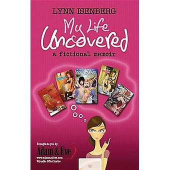 My Life Uncovered by Isenberg & Lynn