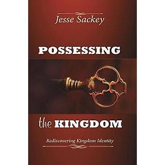 Possessing the Kingdom Rediscovering Kingdom Identity by Sackey & Jesse
