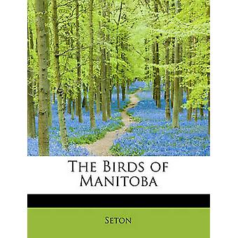 The Birds of Manitoba by Seton