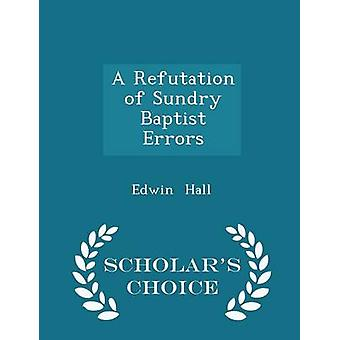 A Refutation of Sundry Baptist Errors  Scholars Choice Edition by Hall & Edwin
