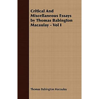 Critical And Miscellaneous Essays by Thomas Babington Macaulay  Vol I by Macaulay & Thomas Babington