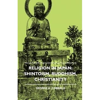 Religion In Japan Shintoism Buddhism Christianity by Cobbald & George A.